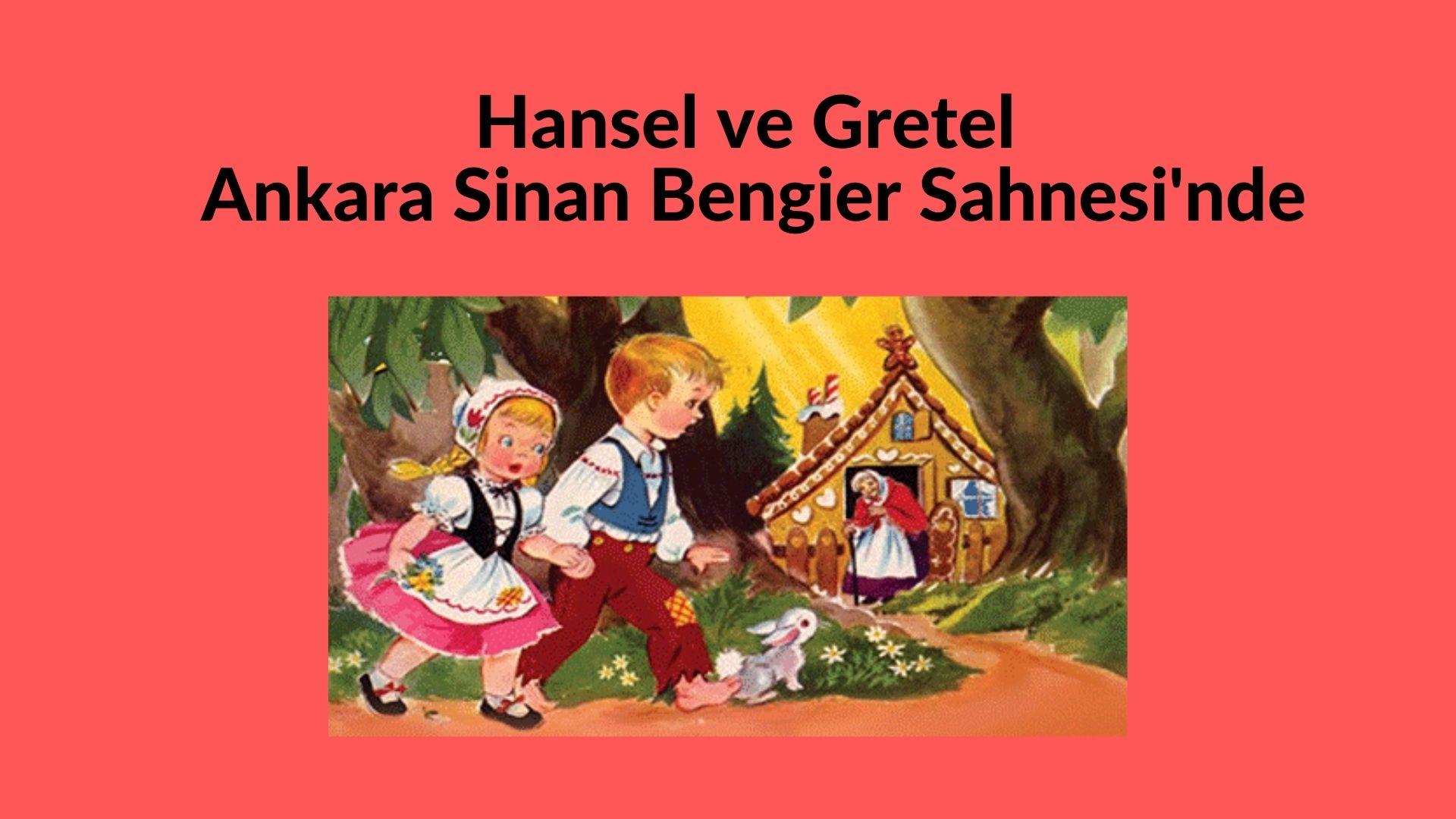 Hansel ve Gretel Ankara Sinan Bengier Sahnesi'nde