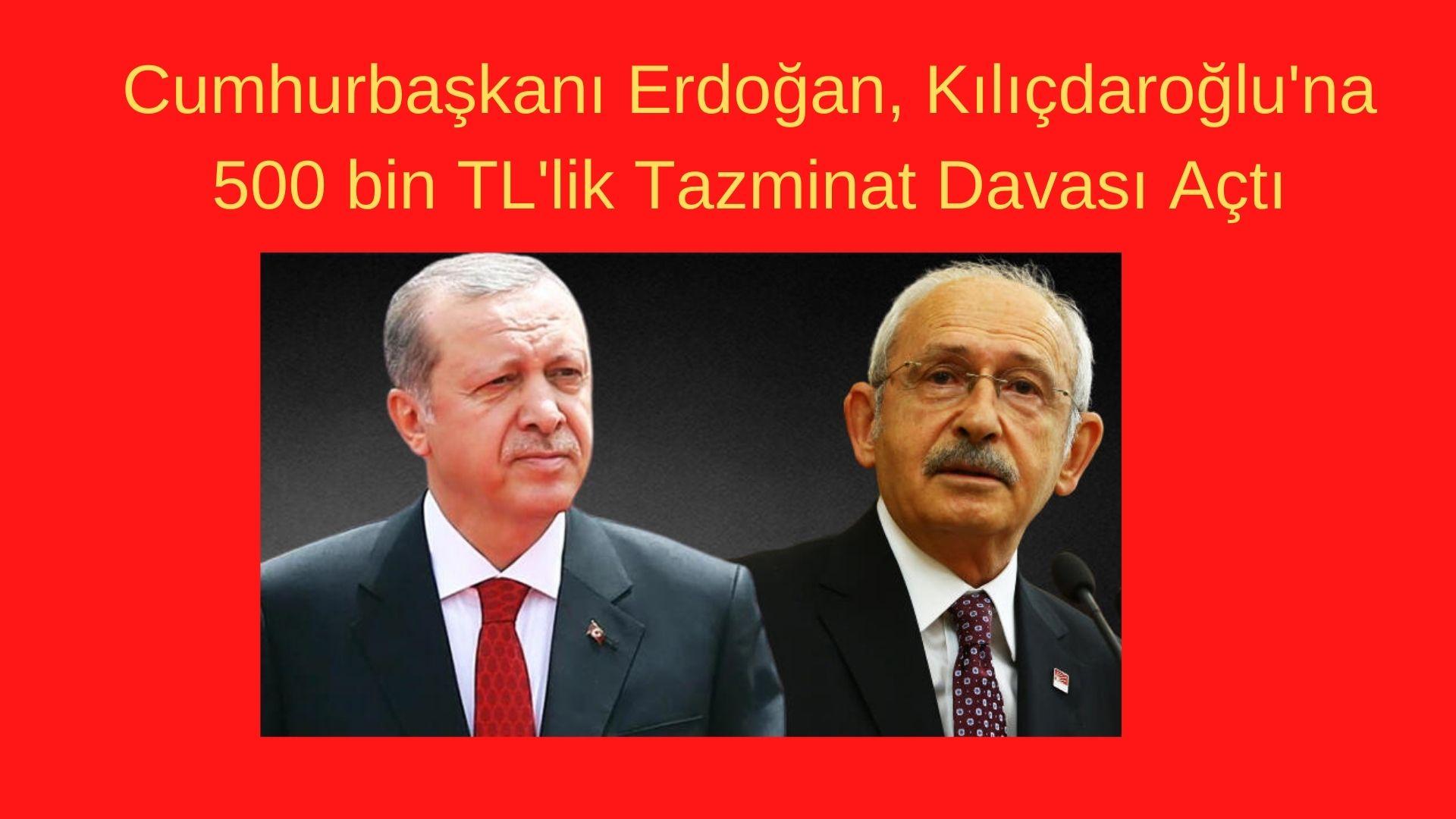 Cumhurbaşkanı Erdoğan, Kılıçdaroğlu'na 500 bin TL'lik Tazminat Davası Açtı