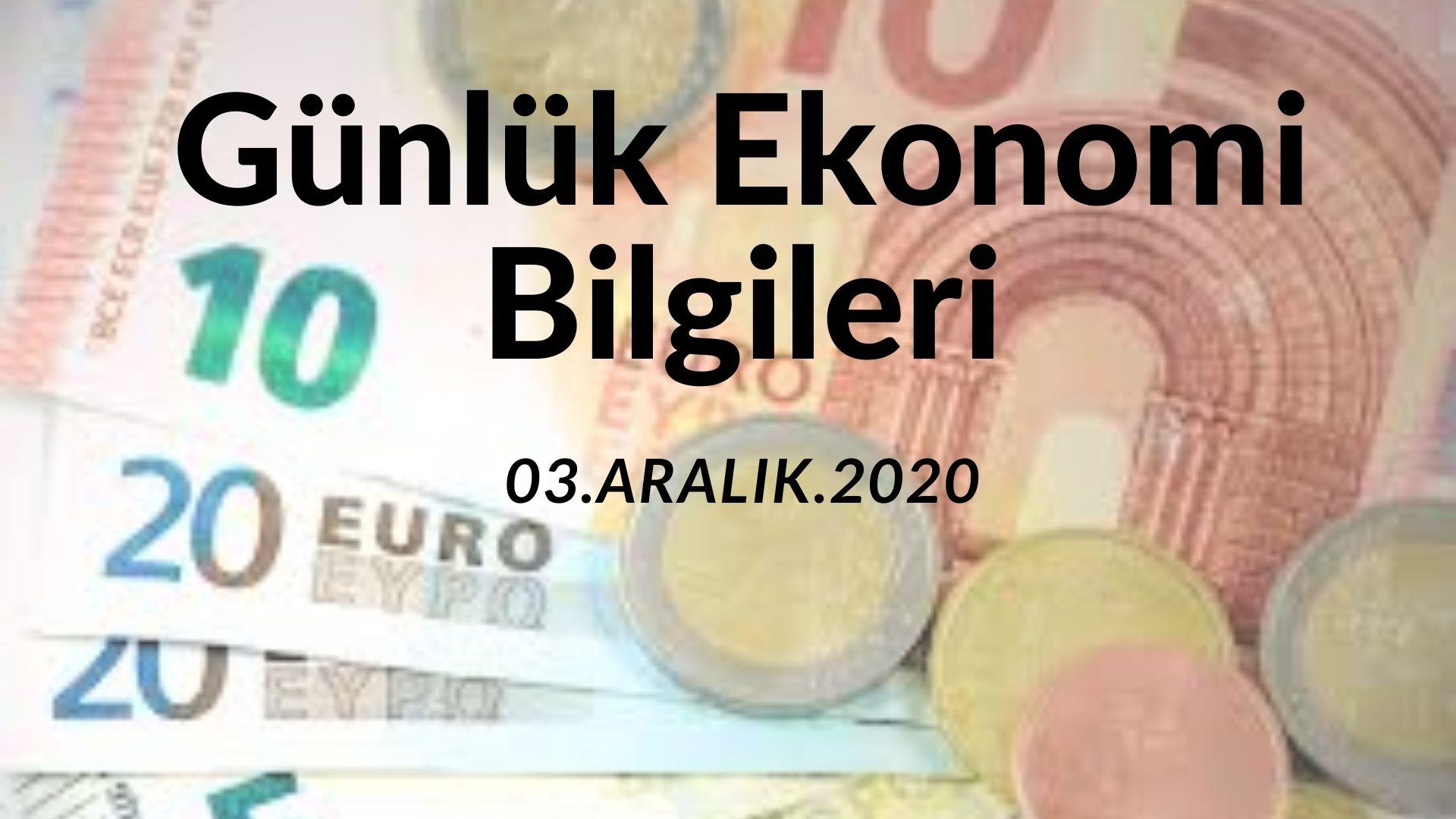 Günlük Ekonomi Bilgileri 3 Aralık 2020